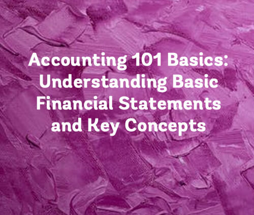 Accounting 101 Basics- Understanding Basic Financial Statements and Key Concepts