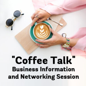 """Coffee Talk"" Business Information and Networking Session 7/17"