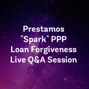 "Prestamos ""Spark"" PPP Loan Forgiveness Live Q&A Session 7/21"