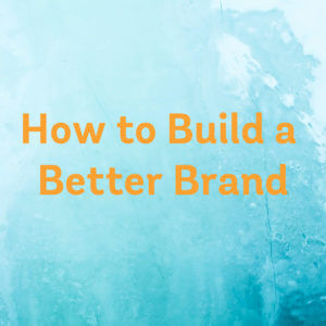 How to Build a Better Brand