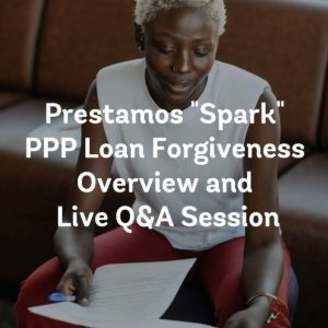 "Prestamos ""Spark"" PPP Loan Forgiveness Overview and Live Q&A Session"